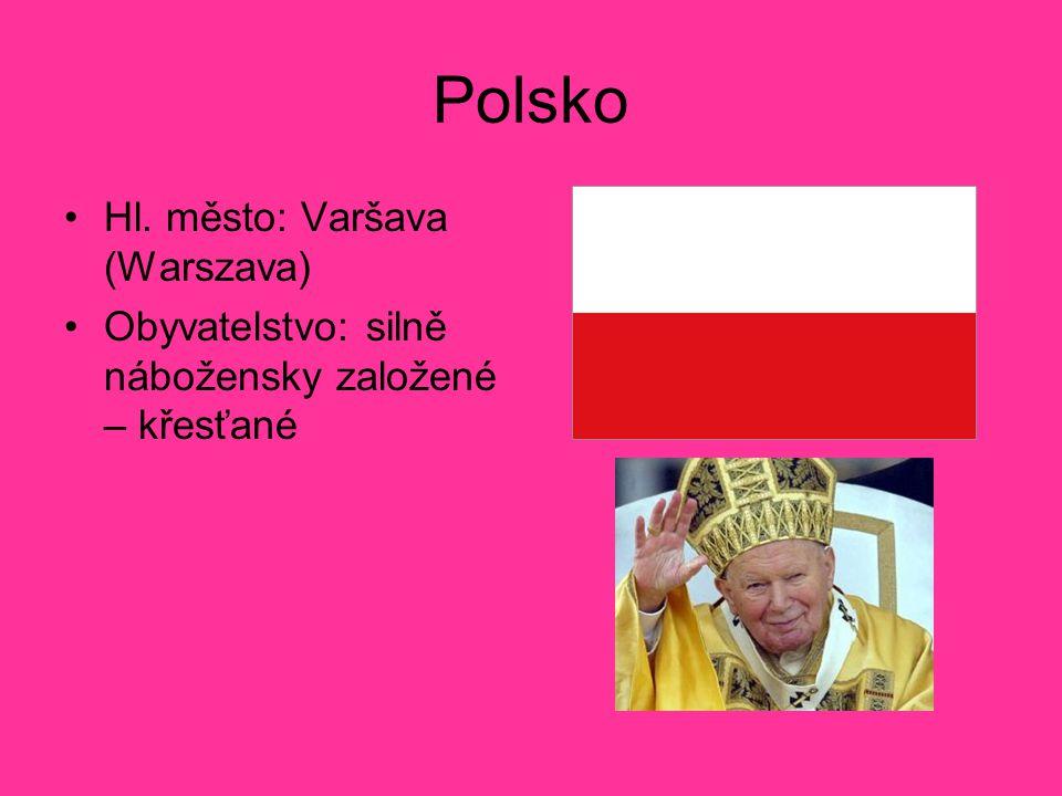 Polsko Hl. město: Varšava (Warszava) Obyvatelstvo: silně nábožensky založené – křesťané