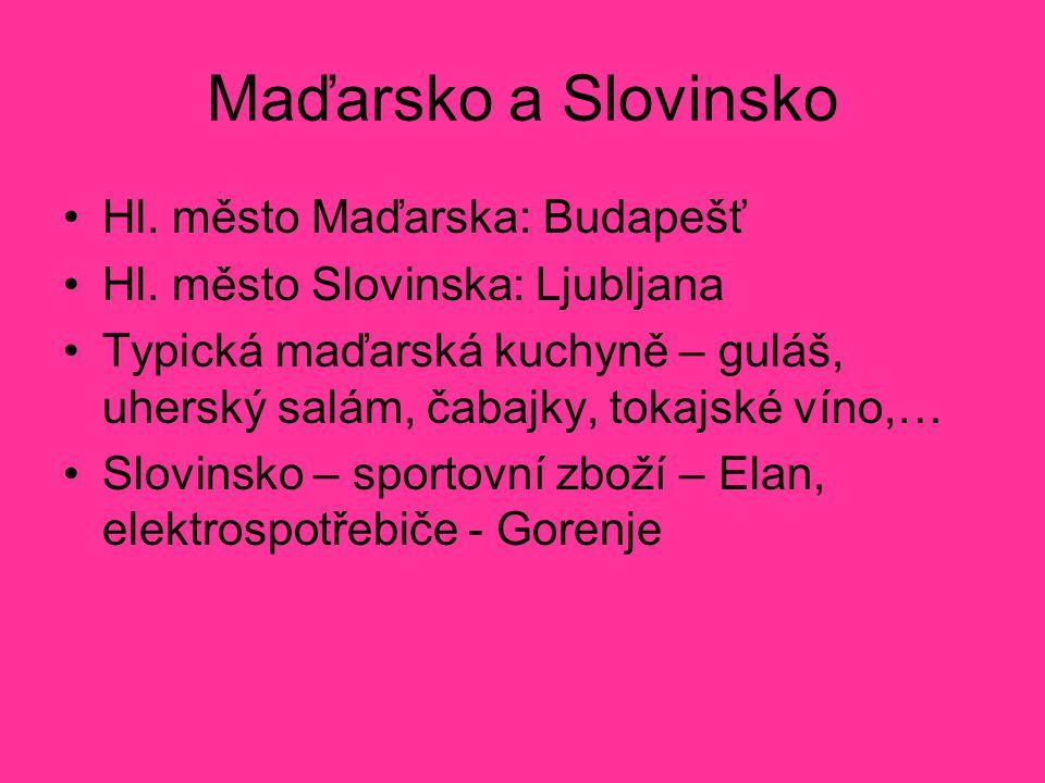 Maďarsko a Slovinsko Hl. město Maďarska: Budapešť Hl. město Slovinska: Ljubljana Typická maďarská kuchyně – guláš, uherský salám, čabajky, tokajské ví