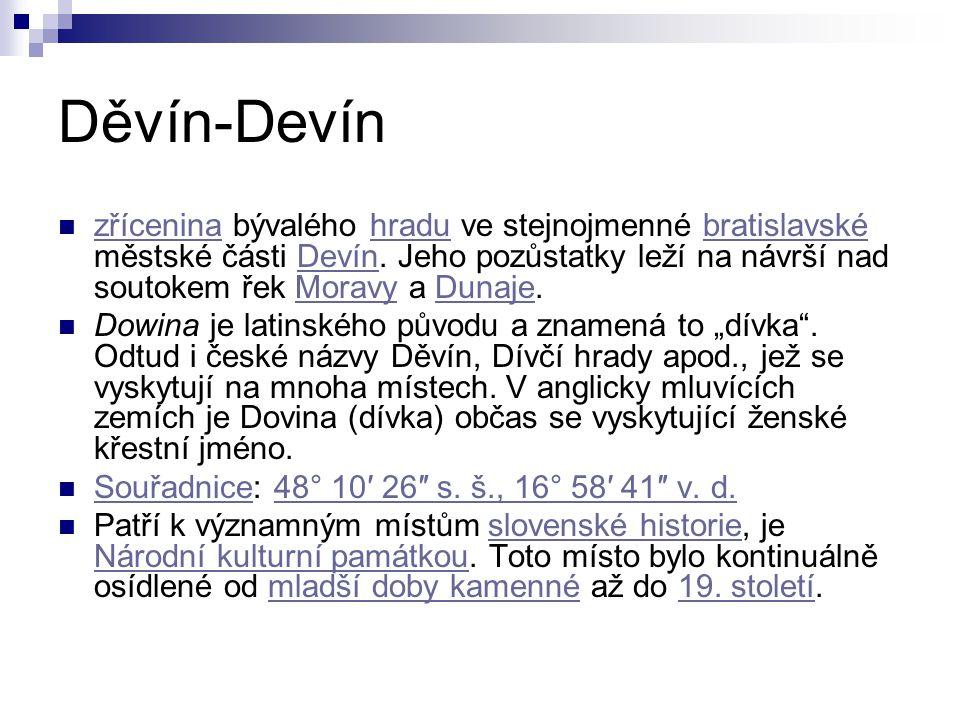 Děvín-Devín zřícenina bývalého hradu ve stejnojmenné bratislavské městské části Devín. Jeho pozůstatky leží na návrší nad soutokem řek Moravy a Dunaje