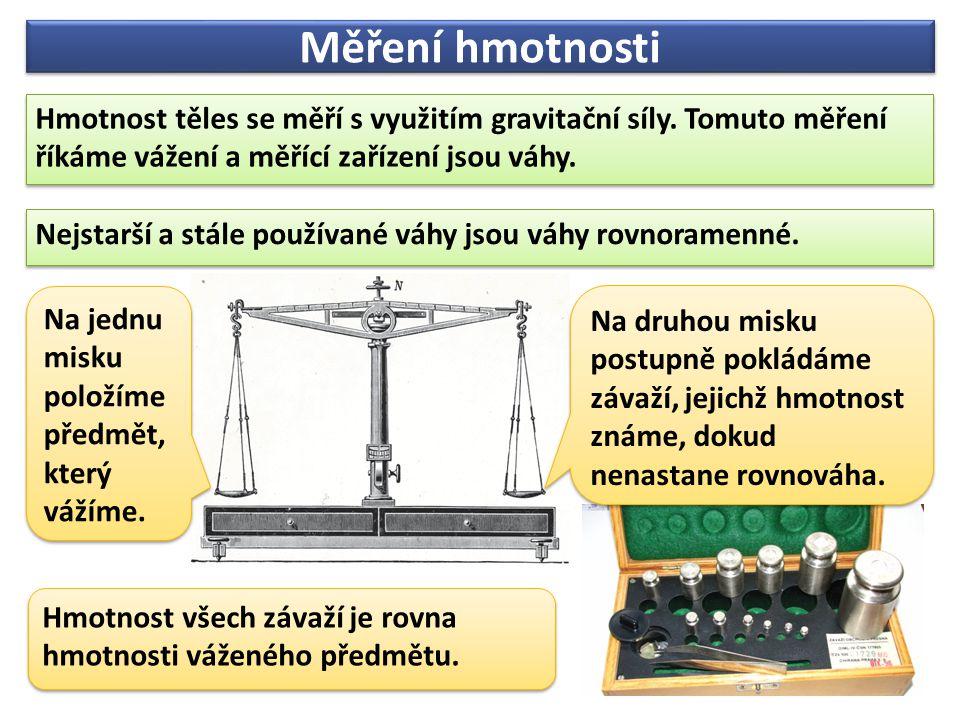 Měření hmotnosti Hmotnost těles se měří s využitím gravitační síly.