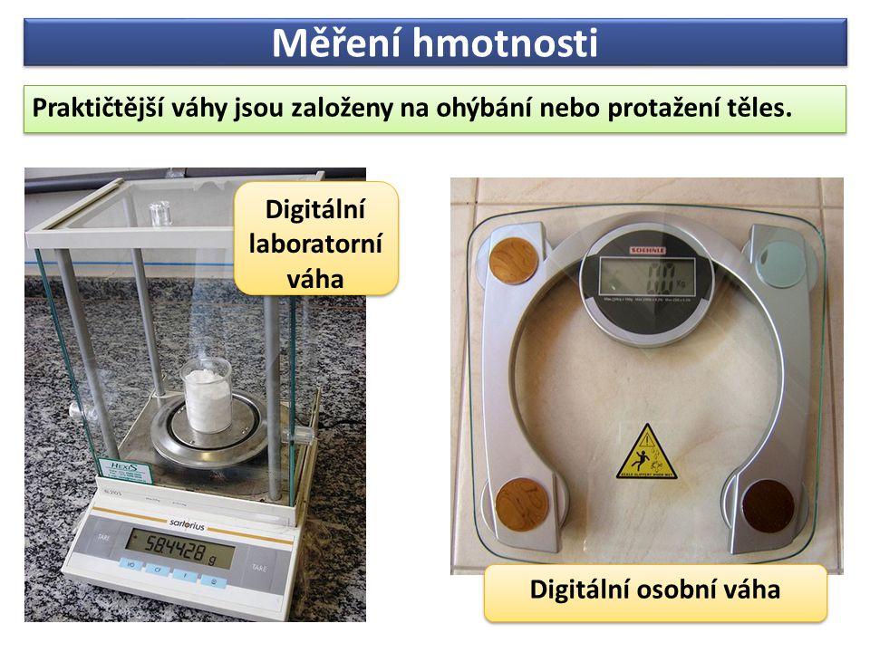 Měření hmotnosti Praktičtější váhy jsou založeny na ohýbání nebo protažení těles.