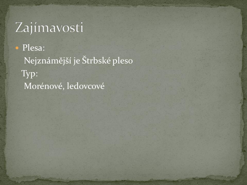 Plesa: Nejznámější je Štrbské pleso Typ: Morénové, ledovcové