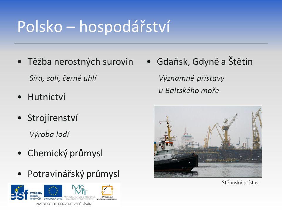 Polsko – hospodářství Těžba nerostných surovin Síra, soli, černé uhlí Hutnictví Strojírenství Výroba lodí Chemický průmysl Potravinářský průmysl Gdaňs