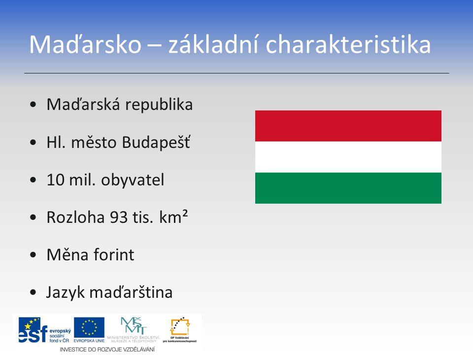 Maďarsko – základní charakteristika Maďarská republika Hl. město Budapešť 10 mil. obyvatel Rozloha 93 tis. km² Měna forint Jazyk maďarština