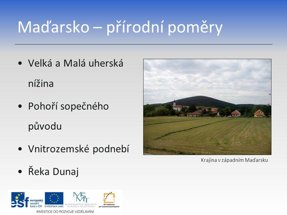 Maďarsko – přírodní poměry Velká a Malá uherská nížina Pohoří sopečného původu Vnitrozemské podnebí Řeka Dunaj Krajina v západním Maďarsku