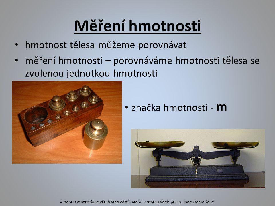 Měření hmotnosti hmotnost tělesa můžeme porovnávat měření hmotnosti – porovnáváme hmotnosti tělesa se zvolenou jednotkou hmotnosti značka hmotnosti -