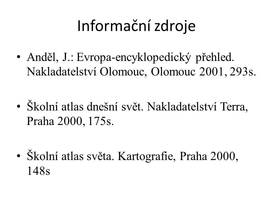 Informační zdroje Anděl, J.: Evropa-encyklopedický přehled. Nakladatelství Olomouc, Olomouc 2001, 293s. Školní atlas dnešní svět. Nakladatelství Terra