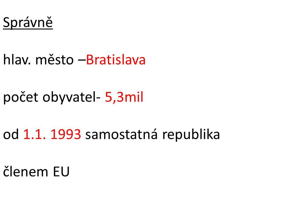 Správně hlav. město –Bratislava počet obyvatel- 5,3mil od 1.1. 1993 samostatná republika členem EU