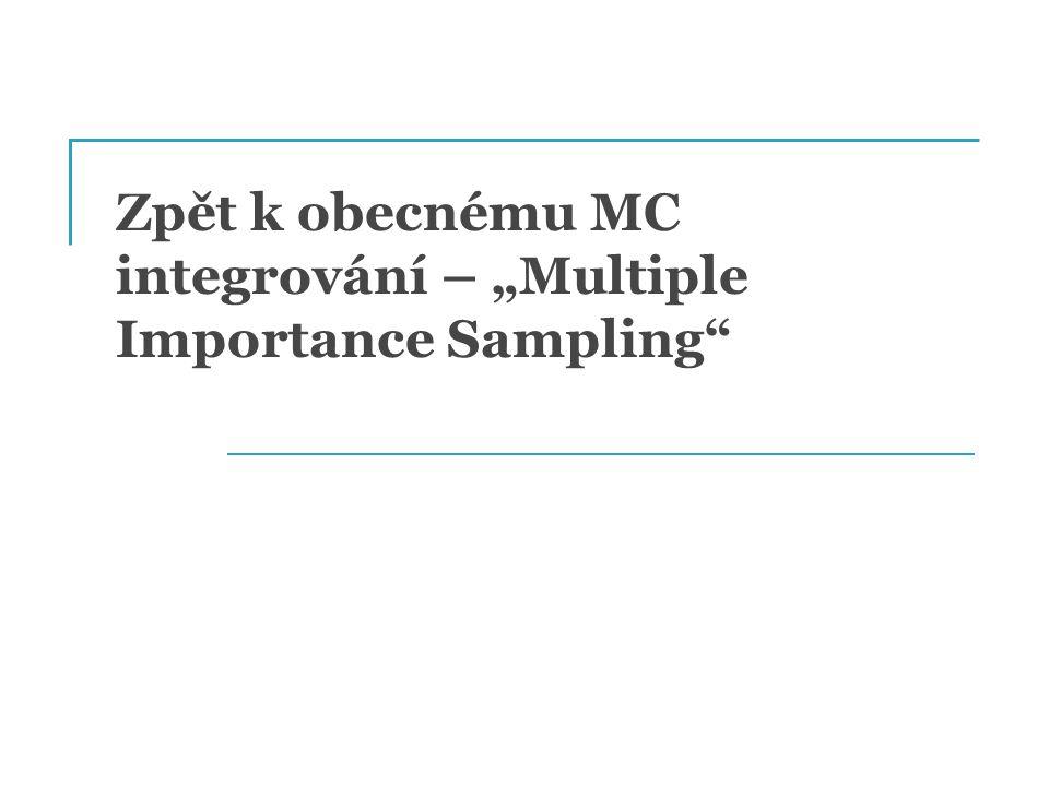 """Zpět k obecnému MC integrování – """"Multiple Importance Sampling"""""""