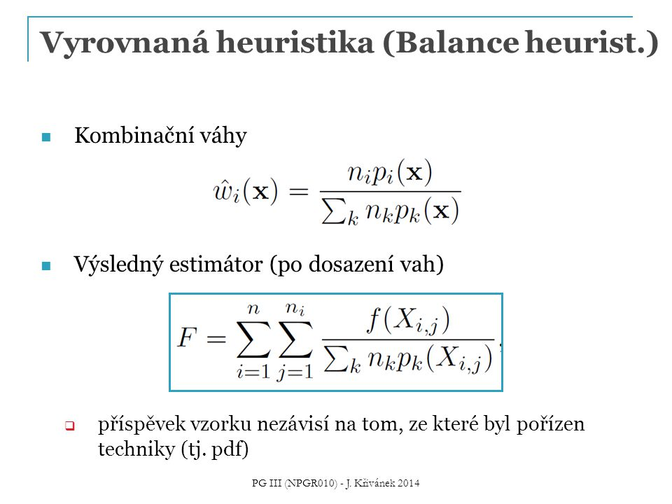 Vyrovnaná heuristika (Balance heurist.) Kombinační váhy Výsledný estimátor (po dosazení vah)  příspěvek vzorku nezávisí na tom, ze které byl pořízen techniky (tj.