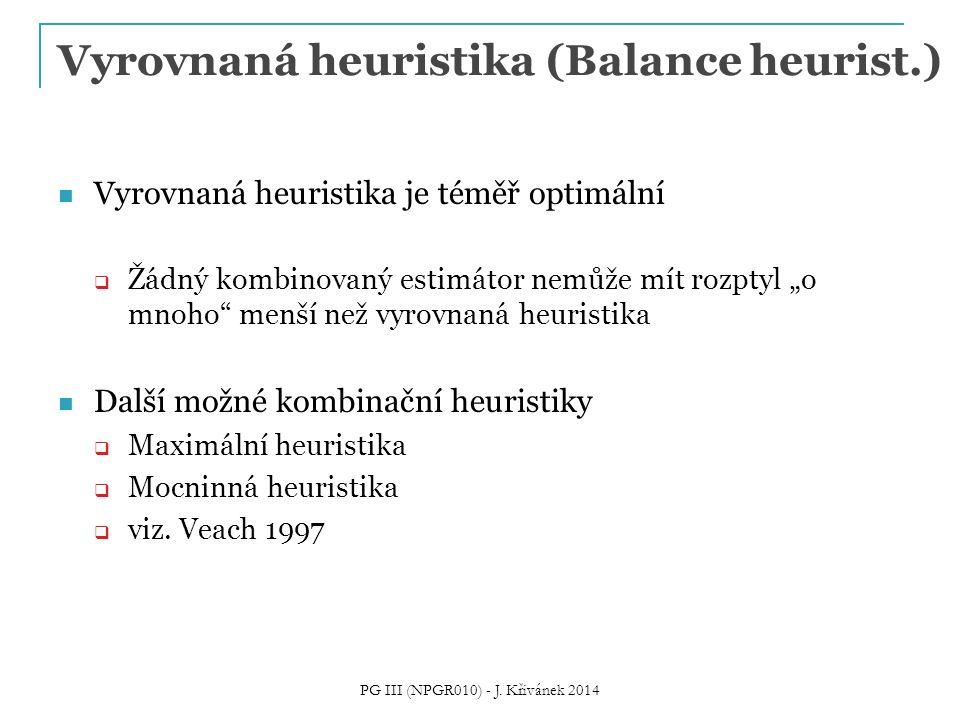 """Vyrovnaná heuristika (Balance heurist.) Vyrovnaná heuristika je téměř optimální  Žádný kombinovaný estimátor nemůže mít rozptyl """"o mnoho"""" menší než v"""