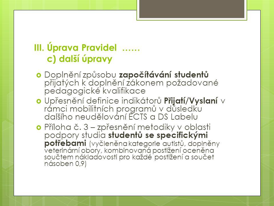 III. Úprava Pravidel …… c) další úpravy  Doplnění způsobu započítávání studentů přijatých k doplnění zákonem požadované pedagogické kvalifikace  Upř