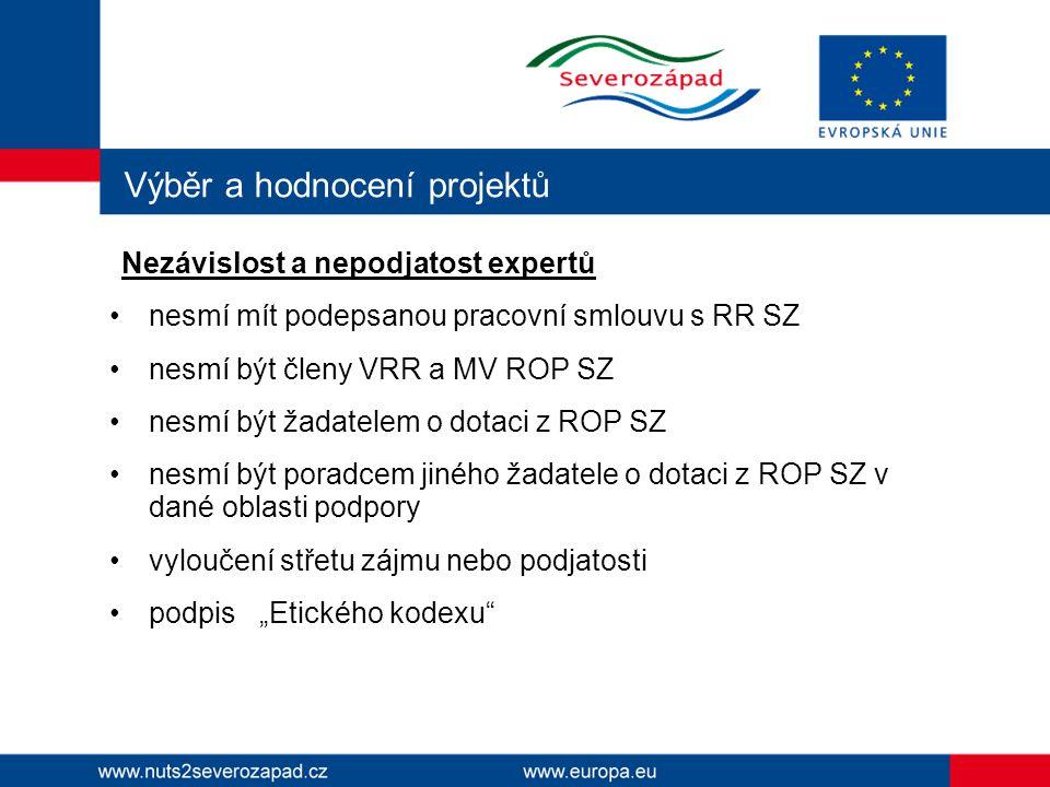 """Výběr a hodnocení projektů Nezávislost a nepodjatost expertů nesmí mít podepsanou pracovní smlouvu s RR SZ nesmí být členy VRR a MV ROP SZ nesmí být žadatelem o dotaci z ROP SZ nesmí být poradcem jiného žadatele o dotaci z ROP SZ v dané oblasti podpory vyloučení střetu zájmu nebo podjatosti podpis """"Etického kodexu"""