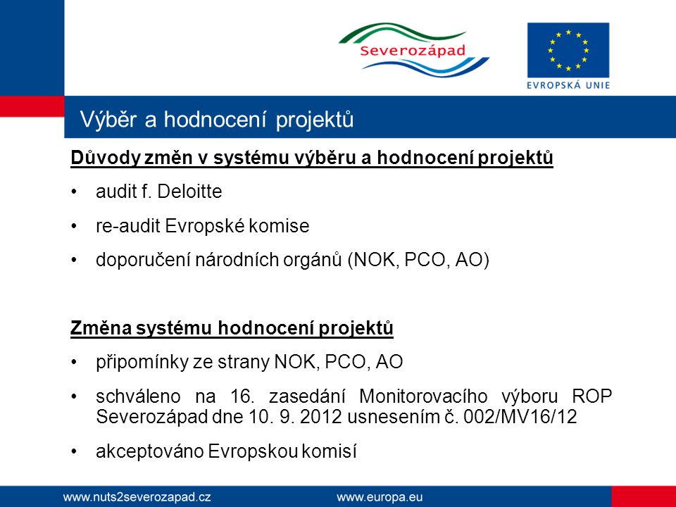 Výběr a hodnocení projektů Přehled změn v systému výběru a hodnocení projektů zrušení 3.