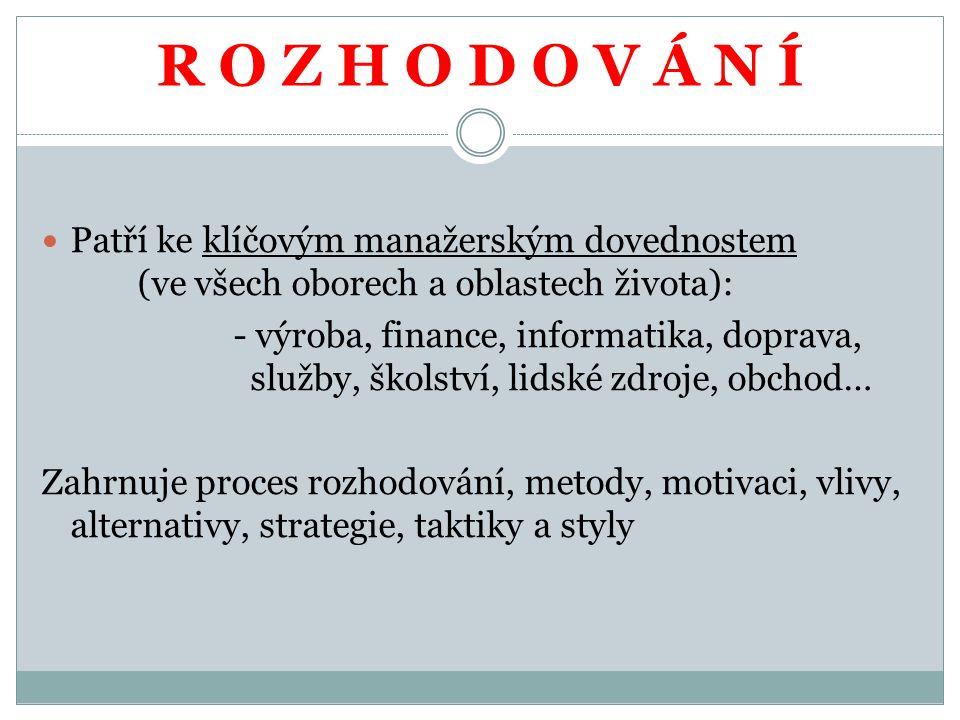 R O Z H O D O V Á N Í Patří ke klíčovým manažerským dovednostem (ve všech oborech a oblastech života): - výroba, finance, informatika, doprava, služby