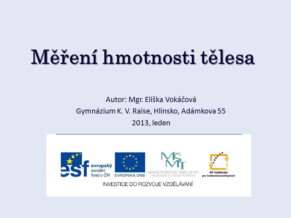 Měření hmotnosti tělesa Autor: Mgr.Eliška Vokáčová Gymnázium K.