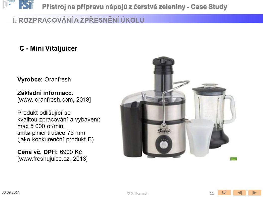 C - Mini Vitaljuicer Výrobce: Oranfresh Základní informace: [www. oranfresh.com, 2013] Produkt odlišující se kvalitou zpracování a vybavení: max 5 000