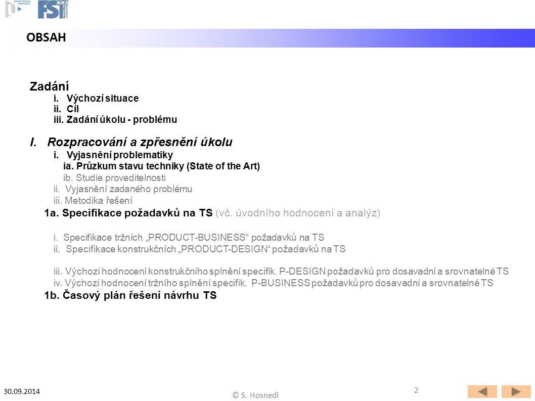 © S. Hosnedl 2 OBSAH 30.09.2014 Zadání i. Výchozí situace ii. Cíl iii. Zadání úkolu - problému I. Rozpracování a zpřesnění úkolu 2 i. Vyjasnění proble