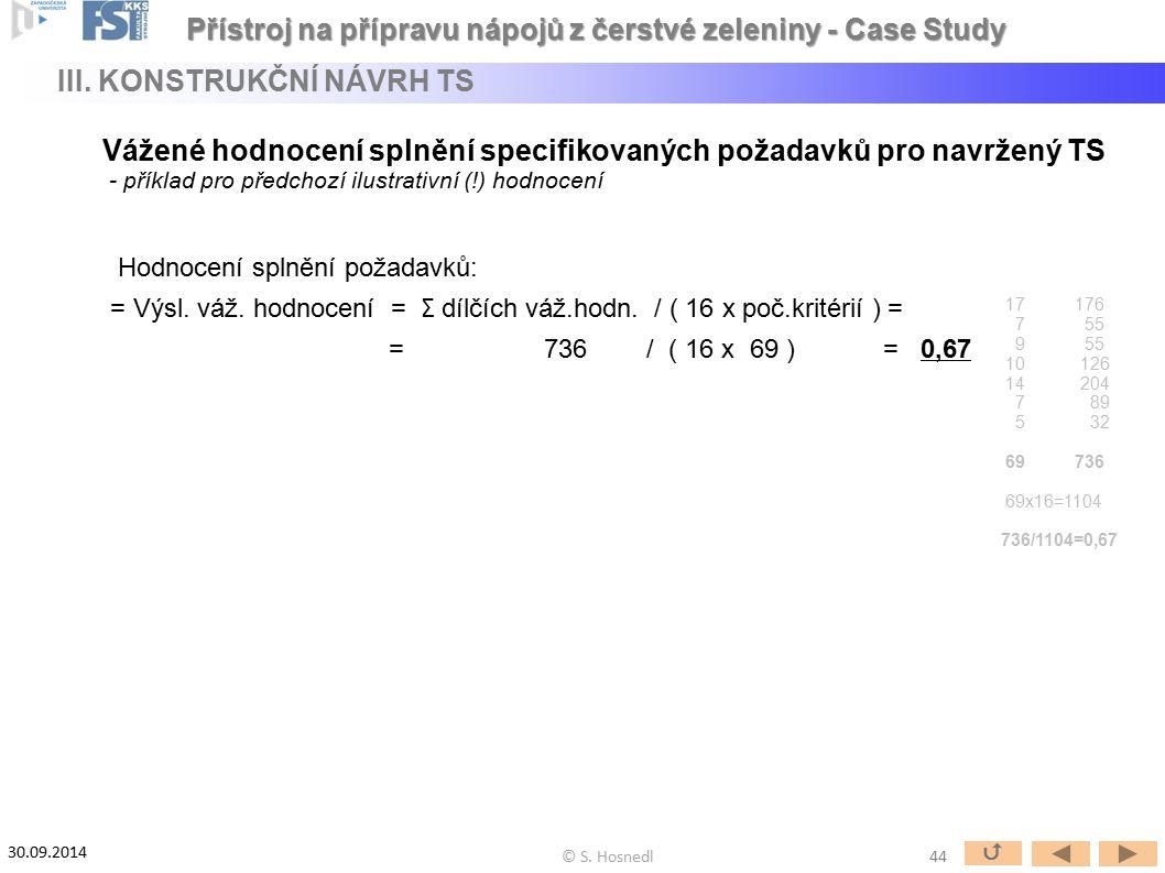 Vážené hodnocení splnění specifikovaných požadavků pro navržený TS - příklad pro předchozí ilustrativní (!) hodnocení Hodnocení splnění požadavků: = V