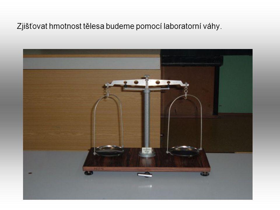 Zjišťovat hmotnost tělesa budeme pomocí laboratorní váhy.