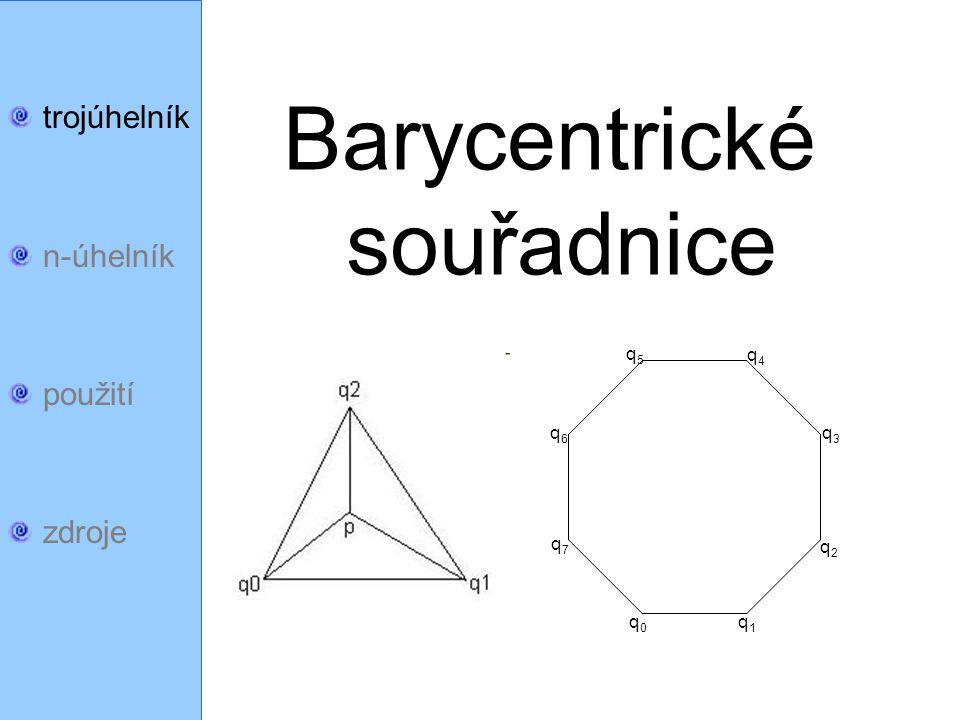 trojúhelník n-úhelník použití zdroje Barycentrické souřadnice q0q0 q1q1 q2q2 q3q3 q5q5 q6q6 q4q4 q7q7