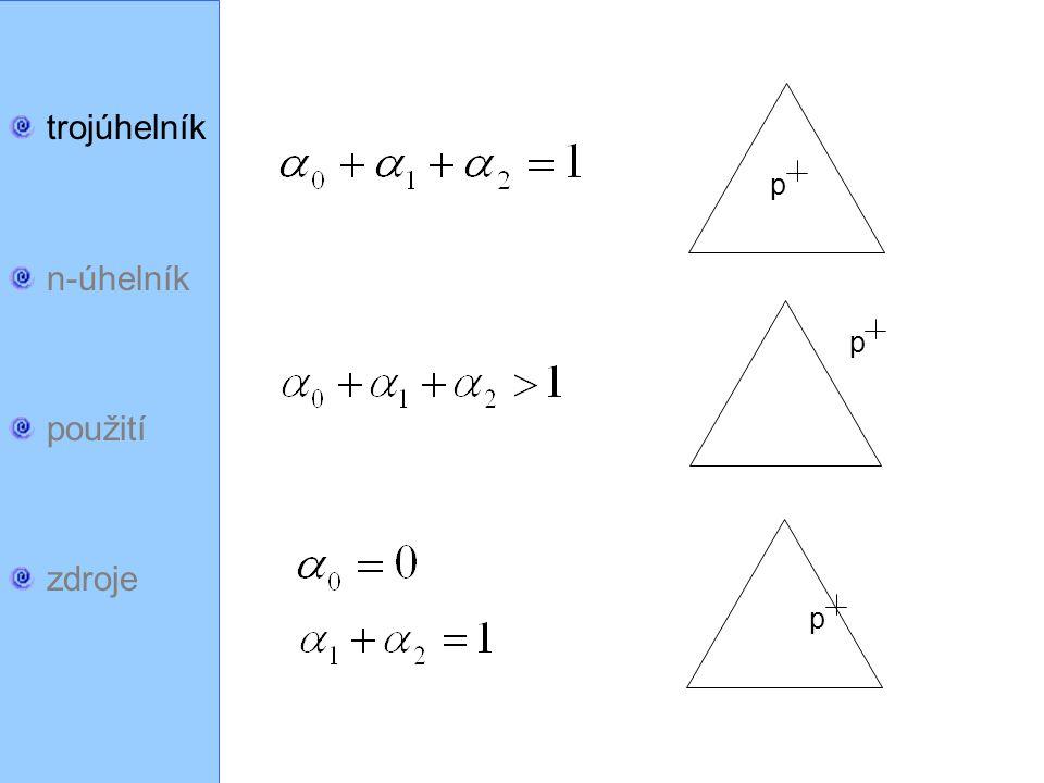 trojúhelník n-úhelník použití zdroje V konvexním n-úhelníku Opět platí: Z článku (v části zdroje): → nejprve výpočet vah → pomocí vah výpočet souřadnic (normalizace): q0q0 q1q1 q2q2 q3q3 q5q5 q6q6 q4q4 q7q7