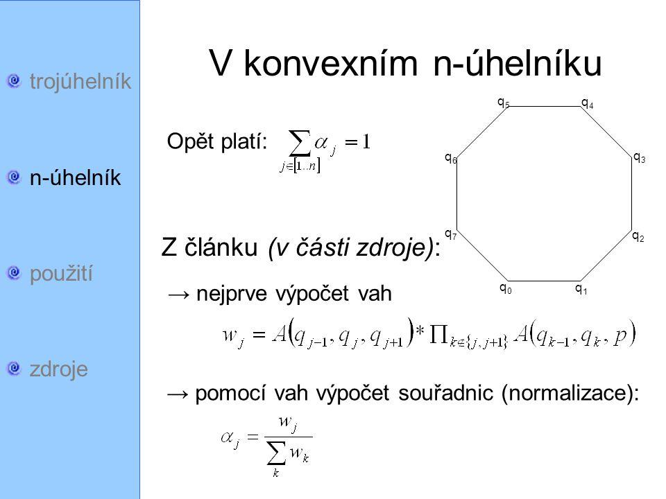 trojúhelník n-úhelník použití zdroje V konvexním n-úhelníku Opět platí: Z článku (v části zdroje): → nejprve výpočet vah → pomocí vah výpočet souřadni