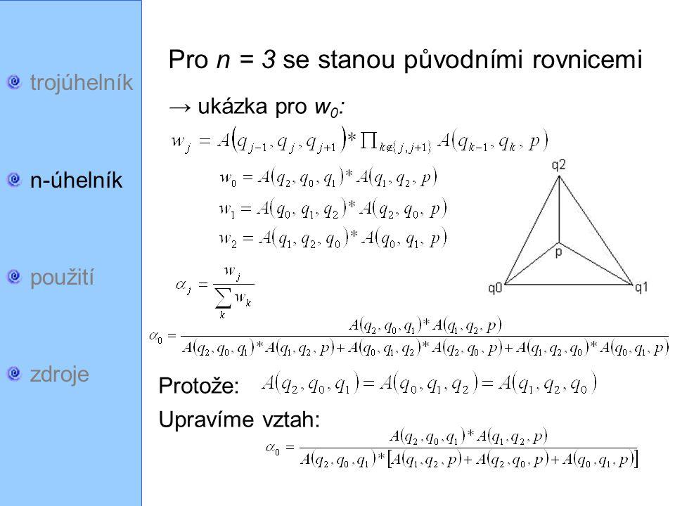 trojúhelník n-úhelník použití zdroje Pro n = 3 se stanou původními rovnicemi → ukázka pro w 0 : Protože: Upravíme vztah: