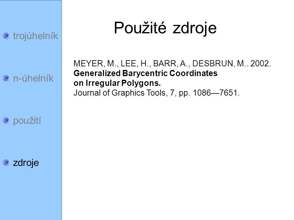 trojúhelník n-úhelník použití zdroje Použité zdroje MEYER, M., LEE, H., BARR, A., DESBRUN, M.. 2002. Generalized Barycentric Coordinates on Irregular