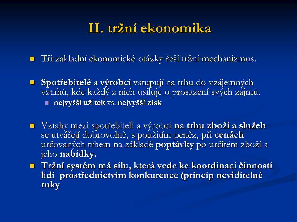 II.tržní ekonomika Tři základní ekonomické otázky řeší tržní mechanizmus.