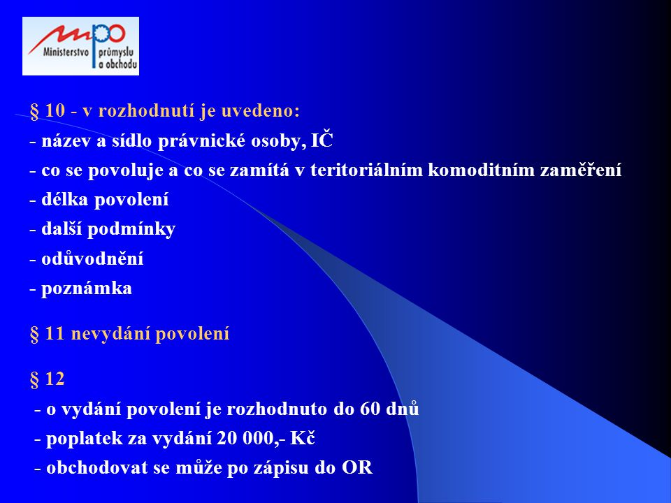 § 10 - v rozhodnutí je uvedeno: - název a sídlo právnické osoby, IČ - co se povoluje a co se zamítá v teritoriálním komoditním zaměření - délka povole
