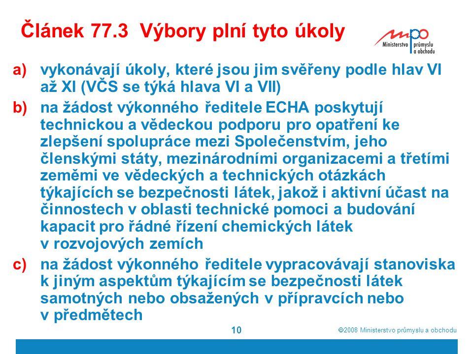  2008  Ministerstvo průmyslu a obchodu 10 Článek 77.3 Výbory plní tyto úkoly a)vykonávají úkoly, které jsou jim svěřeny podle hlav VI až XI (VČS se