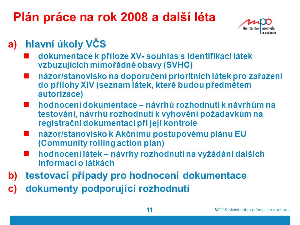 2008  Ministerstvo průmyslu a obchodu 11 Plán práce na rok 2008 a další léta a)hlavní úkoly VČS dokumentace k příloze XV- souhlas s identifikací l