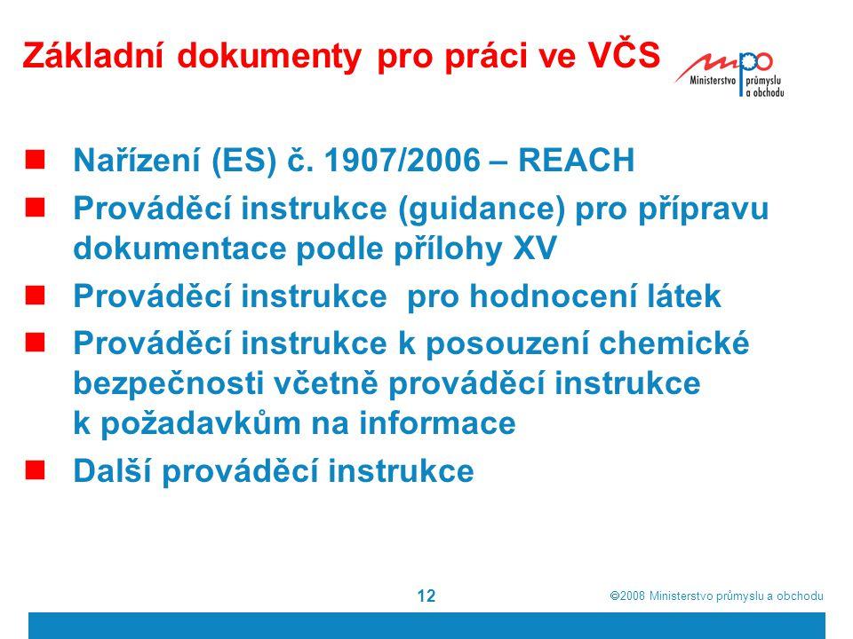  2008  Ministerstvo průmyslu a obchodu 12 Základní dokumenty pro práci ve VČS Nařízení (ES) č. 1907/2006 – REACH Prováděcí instrukce (guidance) pro