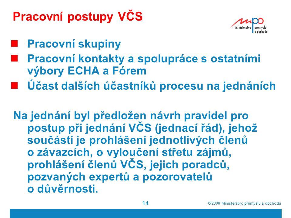 2008  Ministerstvo průmyslu a obchodu 14 Pracovní postupy VČS Pracovní skupiny Pracovní kontakty a spolupráce s ostatními výbory ECHA a Fórem Účas