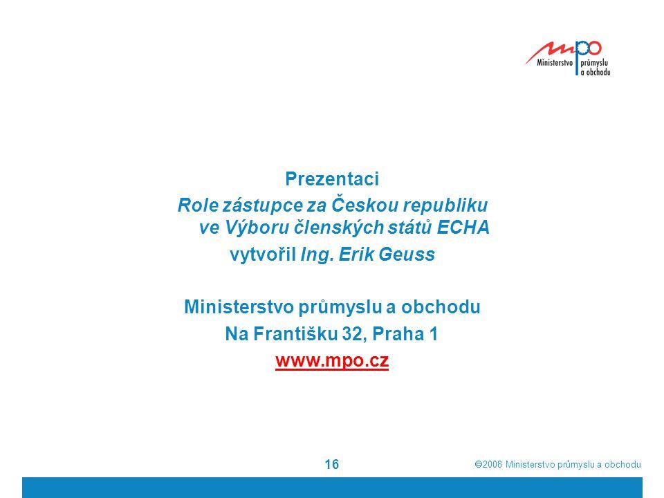  2008  Ministerstvo průmyslu a obchodu 16 Prezentaci Role zástupce za Českou republiku ve Výboru členských států ECHA vytvořil Ing. Erik Geuss Mini