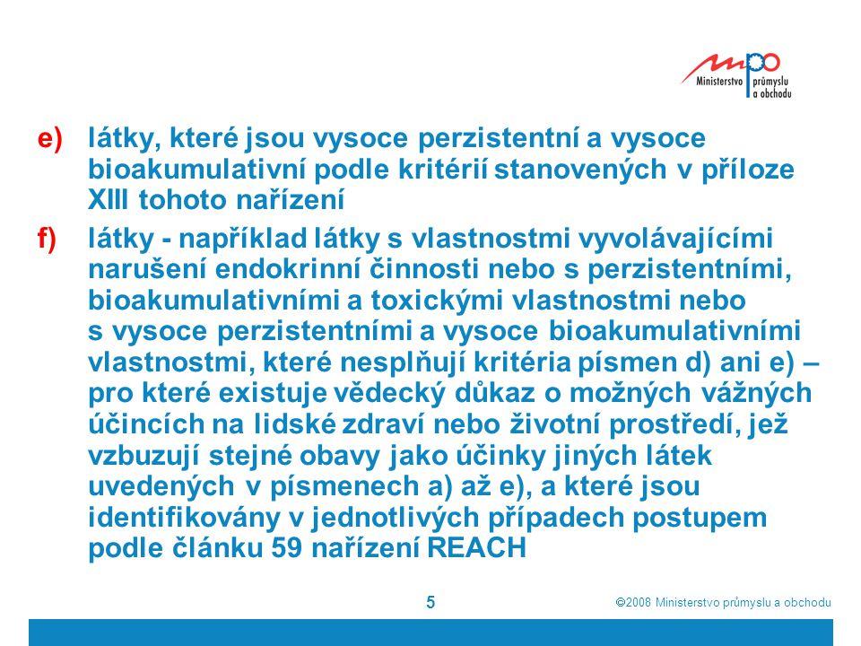  2008  Ministerstvo průmyslu a obchodu 5 e)látky, které jsou vysoce perzistentní a vysoce bioakumulativní podle kritérií stanovených v příloze XIII