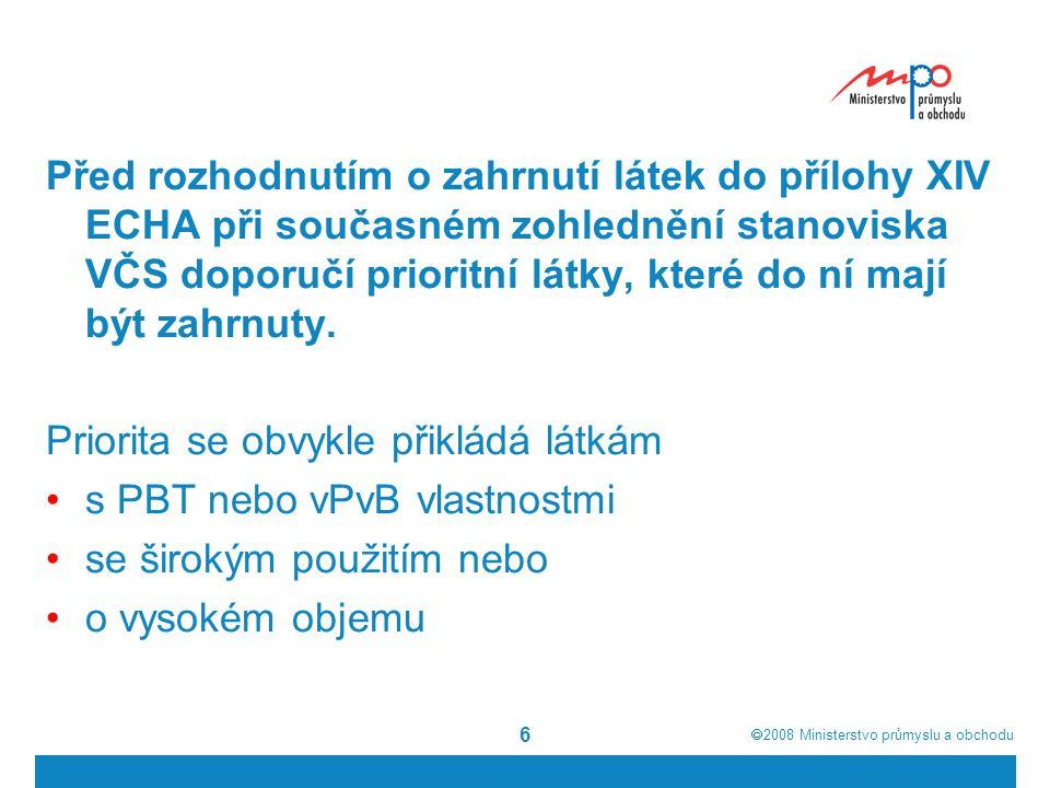  2008  Ministerstvo průmyslu a obchodu 6 Před rozhodnutím o zahrnutí látek do přílohy XIV ECHA při současném zohlednění stanoviska VČS doporučí pri