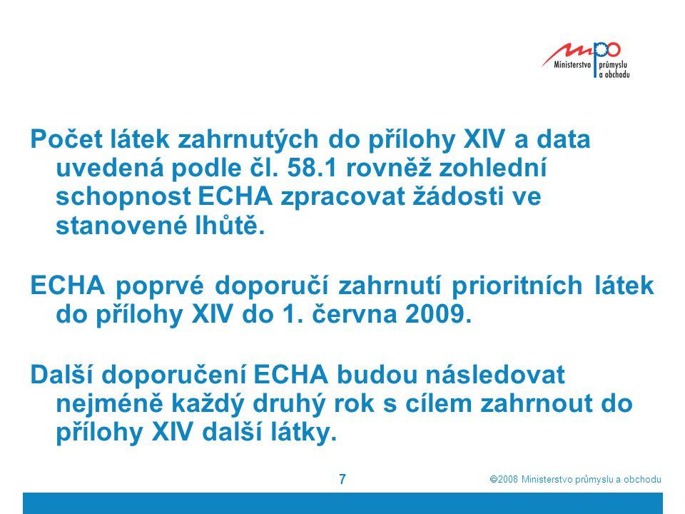  2008  Ministerstvo průmyslu a obchodu 7 Počet látek zahrnutých do přílohy XIV a data uvedená podle čl. 58.1 rovněž zohlední schopnost ECHA zpracov