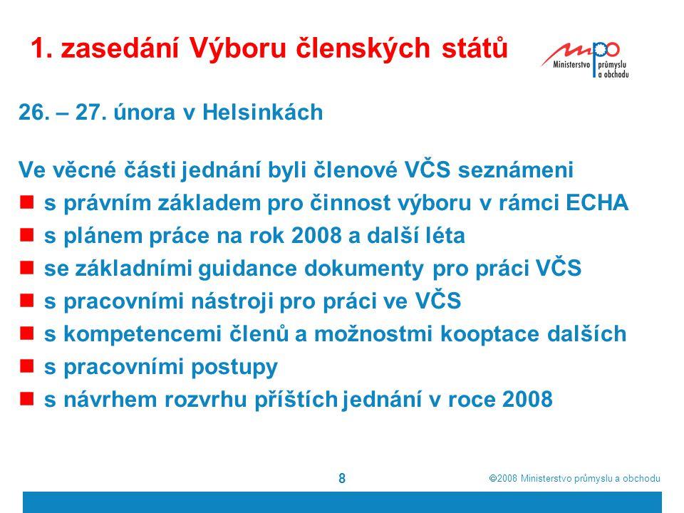  2008  Ministerstvo průmyslu a obchodu 8 1. zasedání Výboru členských států 26. – 27. února v Helsinkách Ve věcné části jednání byli členové VČS se