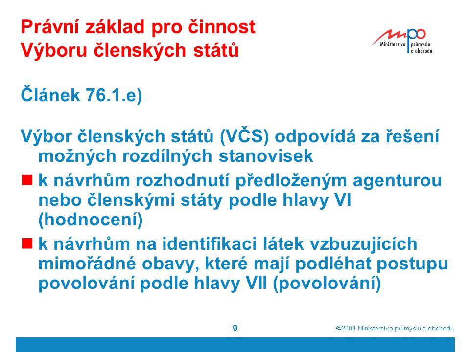  2008  Ministerstvo průmyslu a obchodu 9 Právní základ pro činnost Výboru členských států Článek 76.1.e) Výbor členských států (VČS) odpovídá za ře