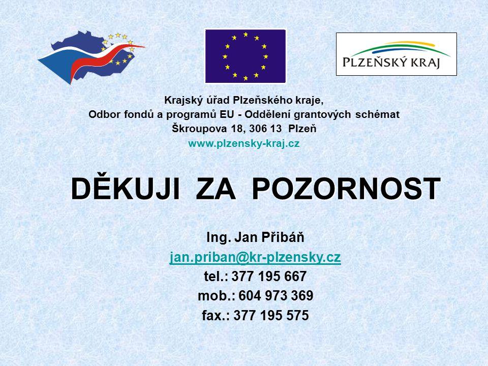 Krajský úřad Plzeňského kraje, Odbor fondů a programů EU - Oddělení grantových schémat Škroupova 18, 306 13 Plzeň www.plzensky-kraj.cz DĚKUJI ZA POZORNOST Ing.