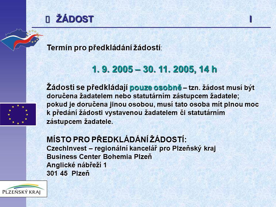  ŽÁDOST I Termín pro předkládání žádostí Termín pro předkládání žádostí : 1. 9. 2005 – 30. 11. 2005, 14 h Žádosti se předkládají pouze osobně – tzn.