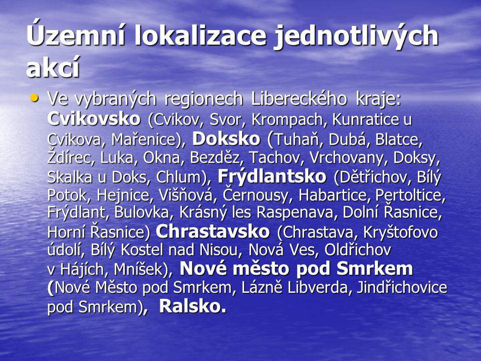Územní lokalizace jednotlivých akcí Ve vybraných regionech Libereckého kraje: Cvikovsko (Cvikov, Svor, Krompach, Kunratice u Cvikova, Mařenice), Doksko ( Tuhaň, Dubá, Blatce, Ždírec, Luka, Okna, Bezděz, Tachov, Vrchovany, Doksy, Skalka u Doks, Chlum), Frýdlantsko (Dětřichov, Bílý Potok, Hejnice, Višňová, Černousy, Habartice, Pertoltice, Frýdlant, Bulovka, Krásný les Raspenava, Dolní Řasnice, Horní Řasnice) Chrastavsko (Chrastava, Kryštofovo údolí, Bílý Kostel nad Nisou, Nová Ves, Oldřichov v Hájích, Mníšek), Nové město pod Smrkem (Nové Město pod Smrkem, Lázně Libverda, Jindřichovice pod Smrkem), Ralsko.
