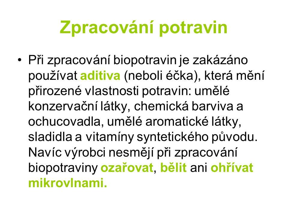 Zpracování potravin Při zpracování biopotravin je zakázáno používat aditiva (neboli éčka), která mění přirozené vlastnosti potravin: umělé konzervační