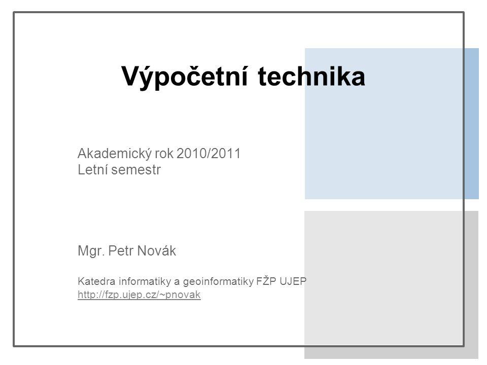 Výpočetní technika Akademický rok 2010/2011 Letní semestr Mgr.