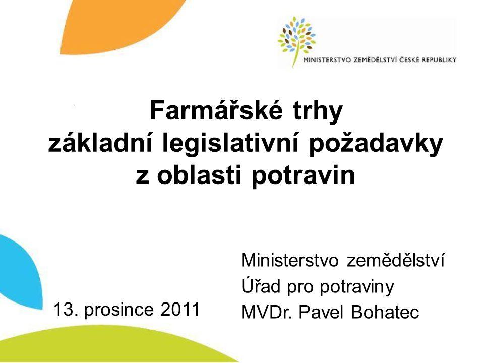 Farmářské trhy základní legislativní požadavky z oblasti potravin 13. prosince 2011 Ministerstvo zemědělství Úřad pro potraviny MVDr. Pavel Bohatec
