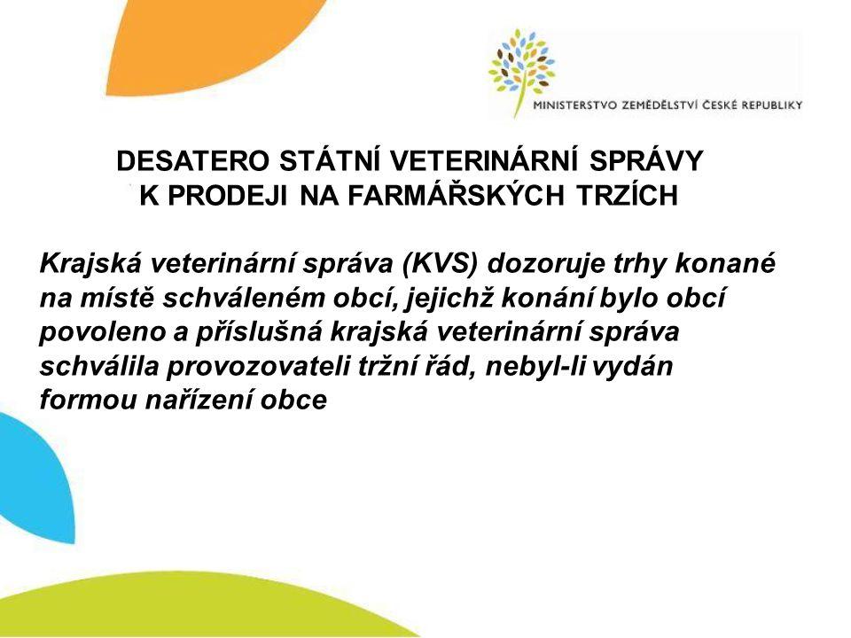 DESATERO STÁTNÍ VETERINÁRNÍ SPRÁVY K PRODEJI NA FARMÁŘSKÝCH TRZÍCH Krajská veterinární správa (KVS) dozoruje trhy konané na místě schváleném obcí, jej