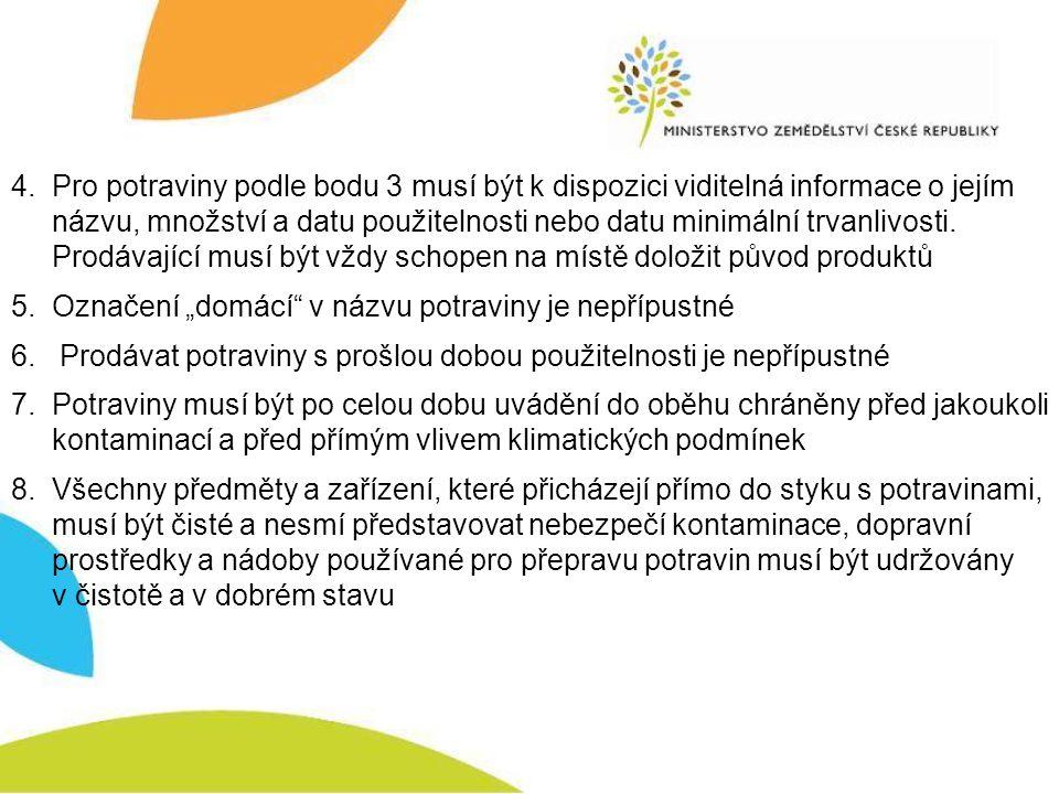 4. Pro potraviny podle bodu 3 musí být k dispozici viditelná informace o jejím názvu, množství a datu použitelnosti nebo datu minimální trvanlivosti.