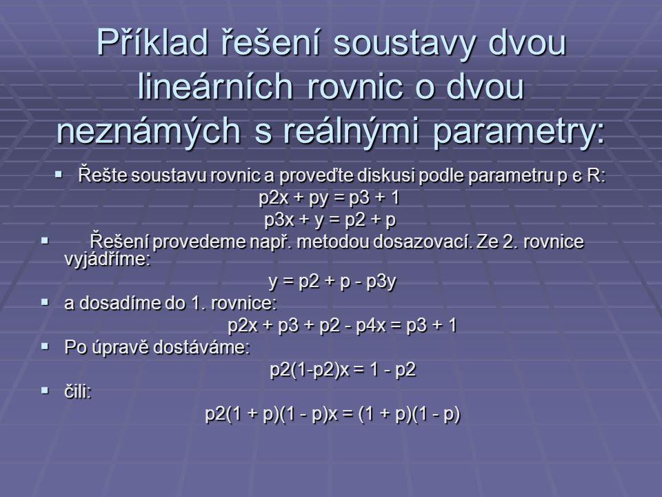 Příklad řešení soustavy dvou lineárních rovnic o dvou neznámých s reálnými parametry:  Řešte soustavu rovnic a proveďte diskusi podle parametru p є R